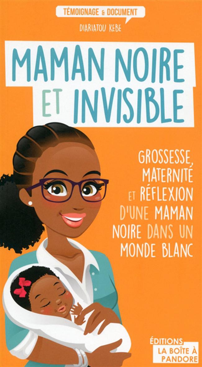 Maman Noire Et Invisible Un Livre De Diariatou Kebe Black