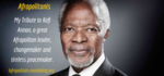 Kofi Annan: a great Afropolitan changemaker, servant leader and tireless peacemaker.